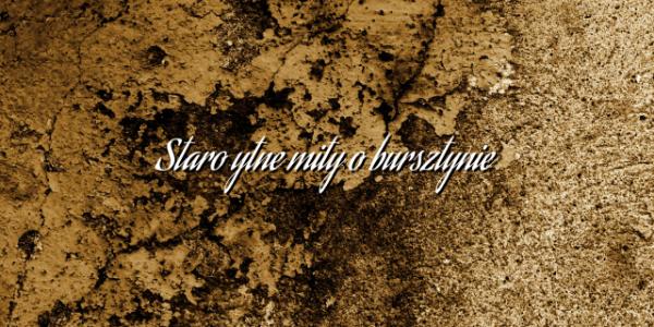 Starożytne mity o bursztynie
